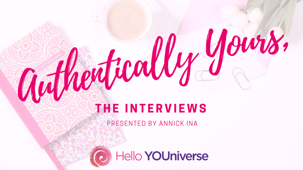 Authentically Yours - The Interviews by Hello YOUniverse